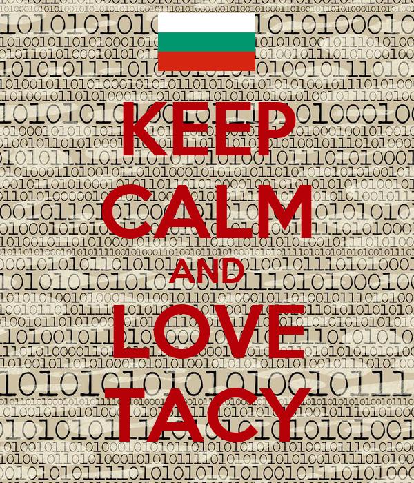 KEEP CALM AND LOVE TACY