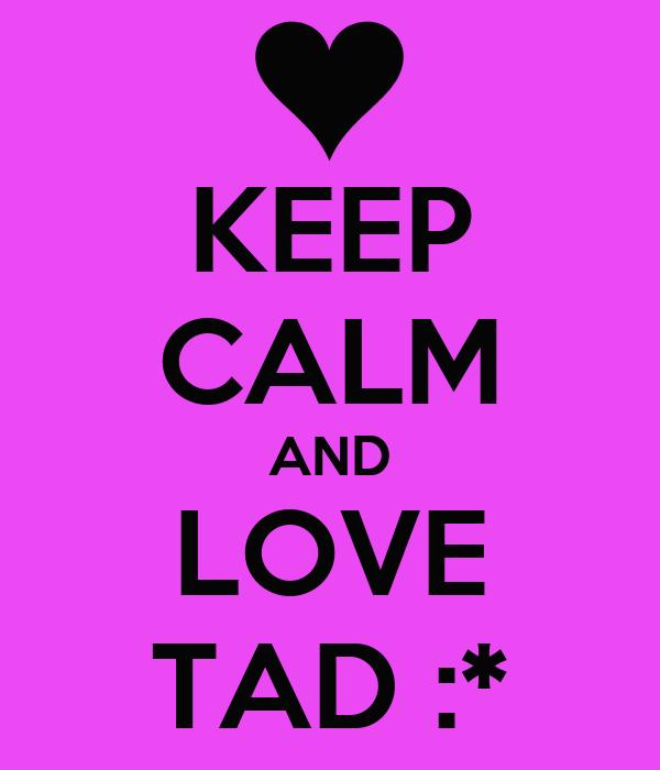 KEEP CALM AND LOVE TAD :*