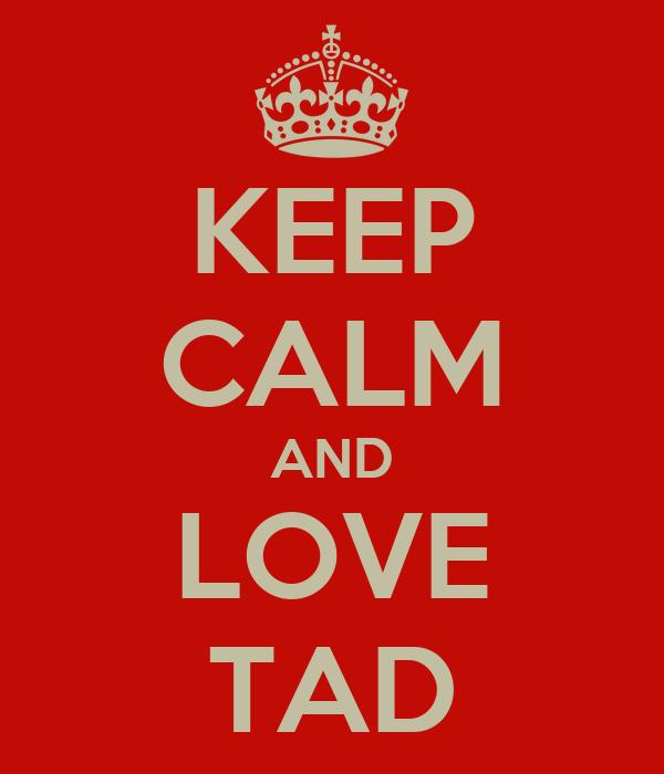 KEEP CALM AND LOVE TAD
