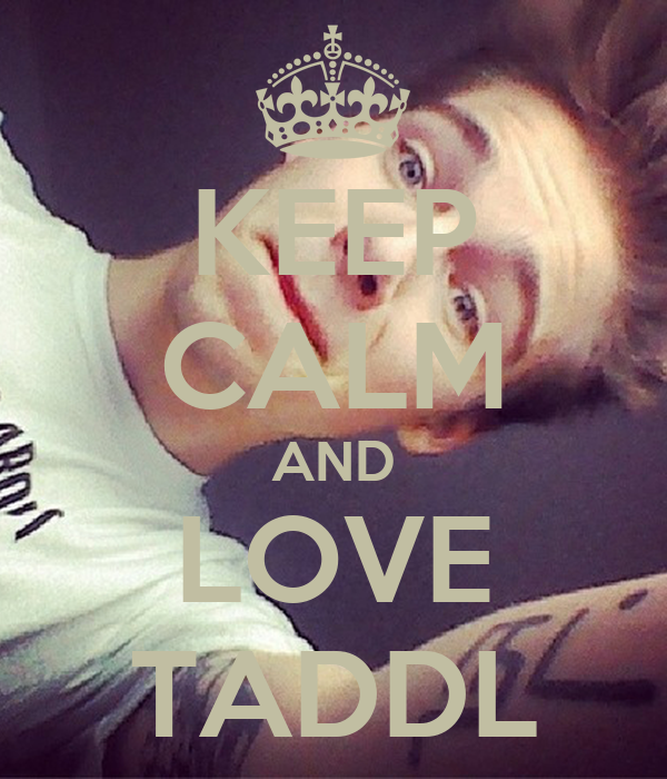 KEEP CALM AND LOVE TADDL