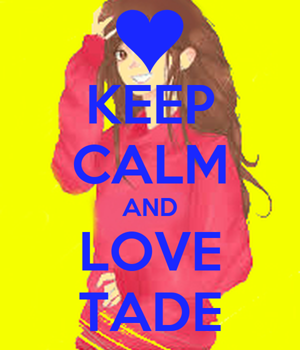 KEEP CALM AND LOVE TADE