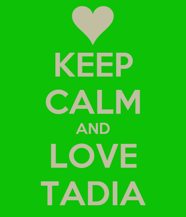 KEEP CALM AND LOVE TADIA