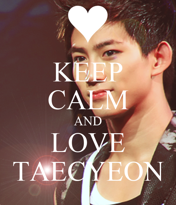 KEEP CALM AND LOVE TAECYEON