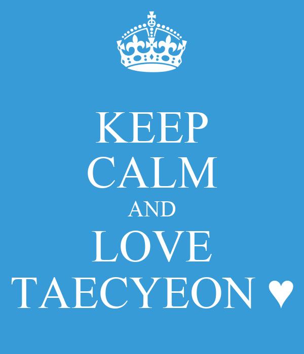 KEEP CALM AND LOVE TAECYEON ♥