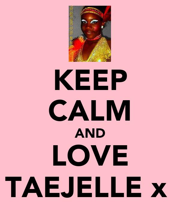 KEEP CALM AND LOVE TAEJELLE x