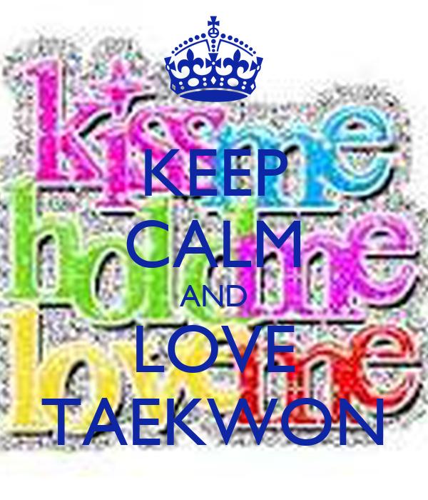 KEEP CALM AND LOVE TAEKWON