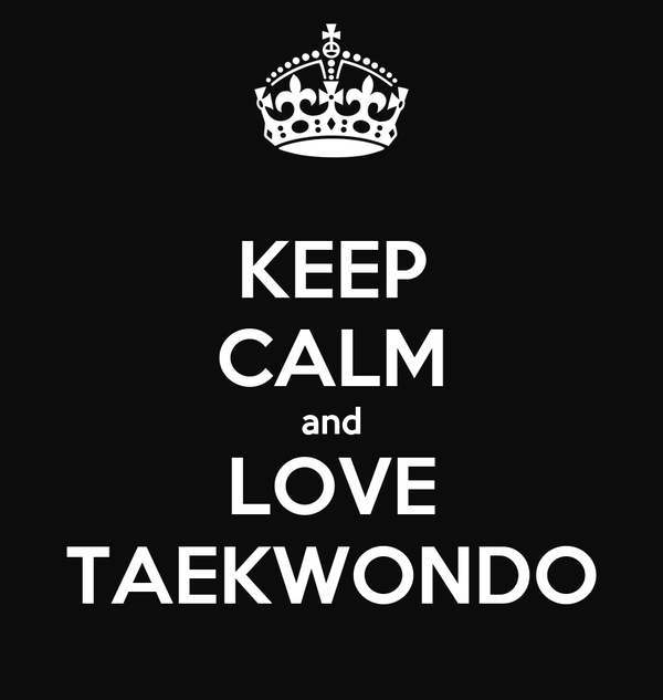 KEEP CALM and LOVE TAEKWONDO