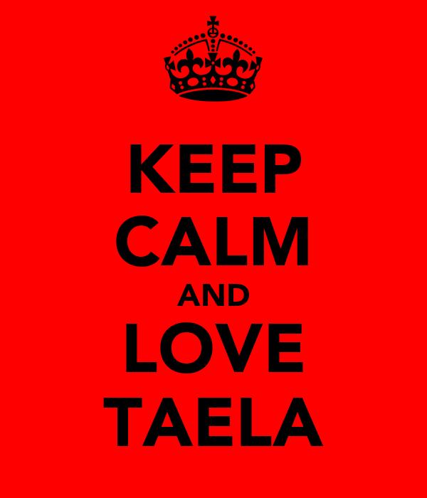 KEEP CALM AND LOVE TAELA