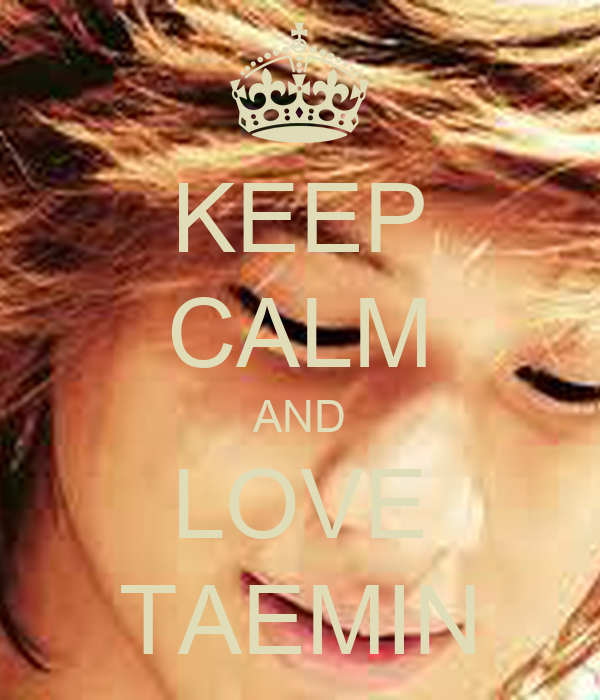KEEP CALM AND LOVE TAEMIN