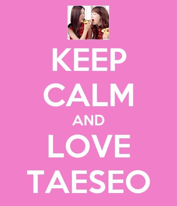 KEEP CALM AND LOVE TAESEO