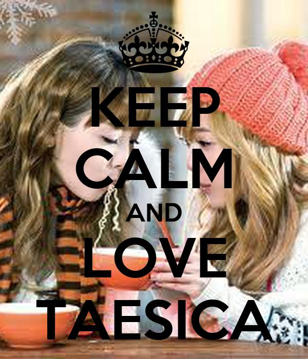 KEEP CALM AND LOVE TAESICA