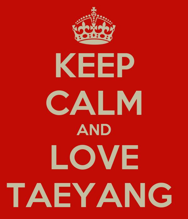 KEEP CALM AND LOVE TAEYANG
