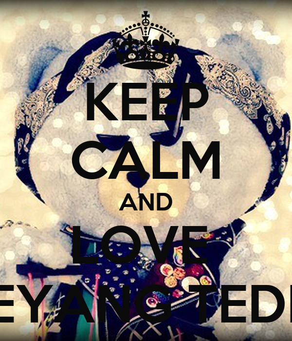 KEEP CALM AND LOVE  TAEYANG TEDDY