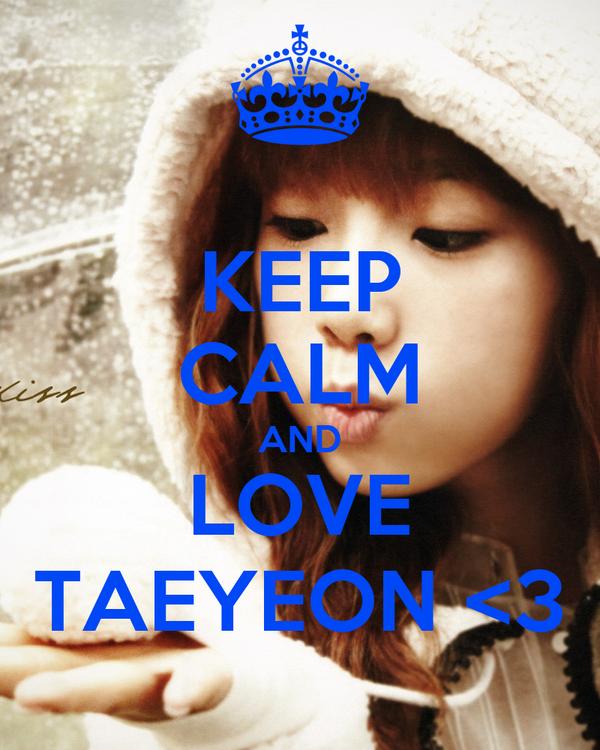 KEEP CALM AND LOVE TAEYEON <3