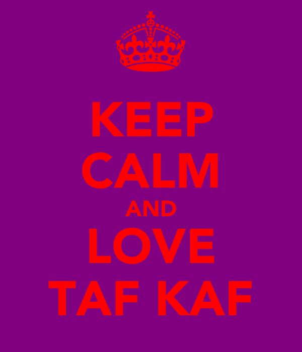 KEEP CALM AND LOVE TAF KAF
