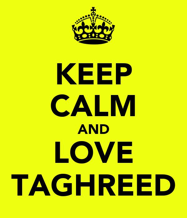 KEEP CALM AND LOVE TAGHREED