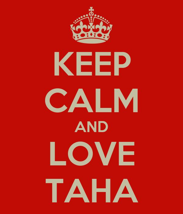 KEEP CALM AND LOVE TAHA
