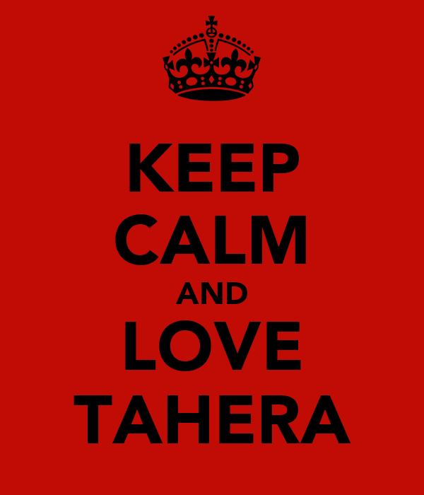 KEEP CALM AND LOVE TAHERA