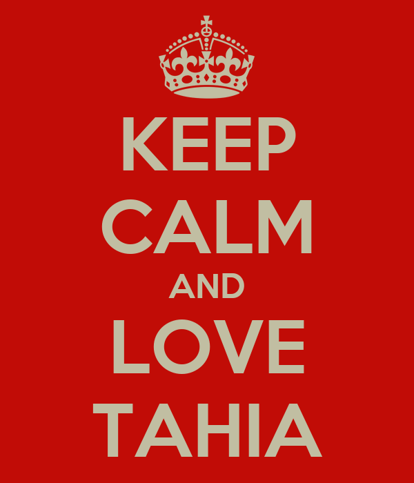 KEEP CALM AND LOVE TAHIA