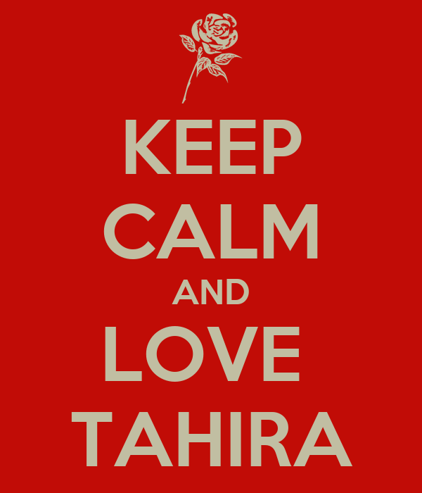 KEEP CALM AND LOVE  TAHIRA