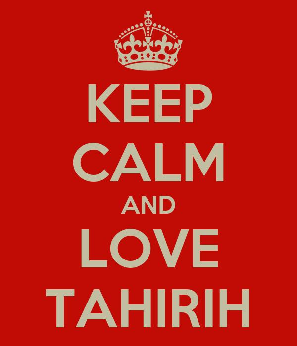 KEEP CALM AND LOVE TAHIRIH