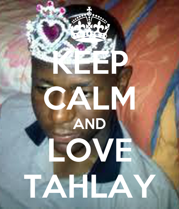 KEEP CALM AND LOVE TAHLAY