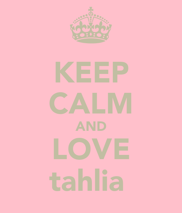 KEEP CALM AND LOVE tahlia