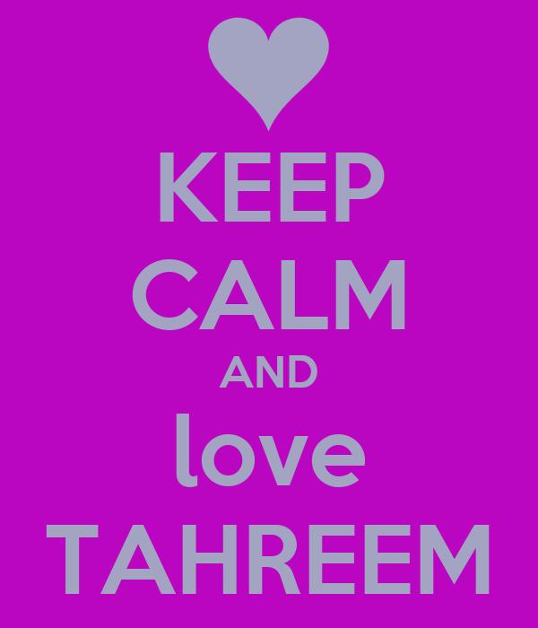 KEEP CALM AND love TAHREEM