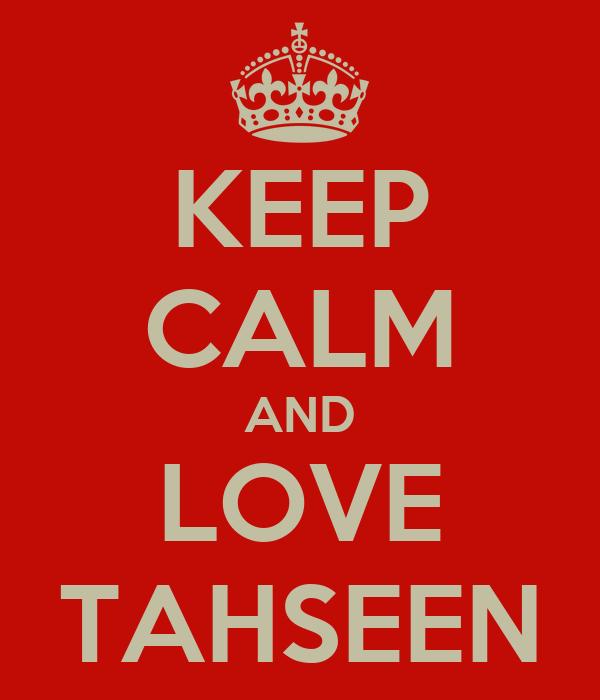 KEEP CALM AND LOVE TAHSEEN