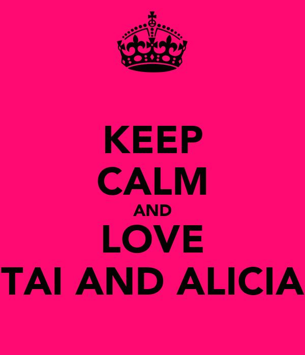 KEEP CALM AND LOVE TAI AND ALICIA