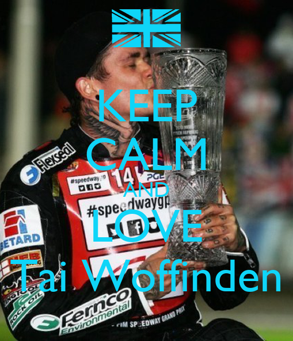 KEEP CALM AND LOVE Tai Woffinden