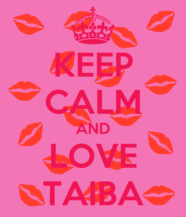 KEEP CALM AND LOVE TAIBA