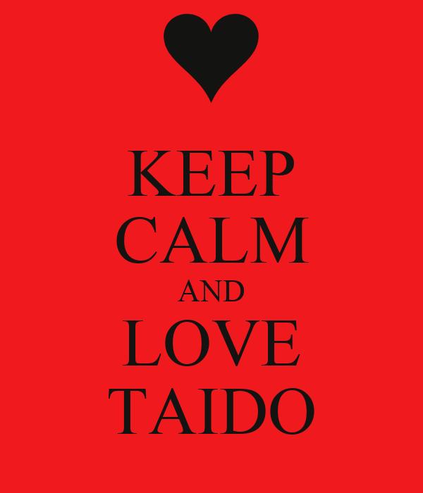 KEEP CALM AND LOVE TAIDO