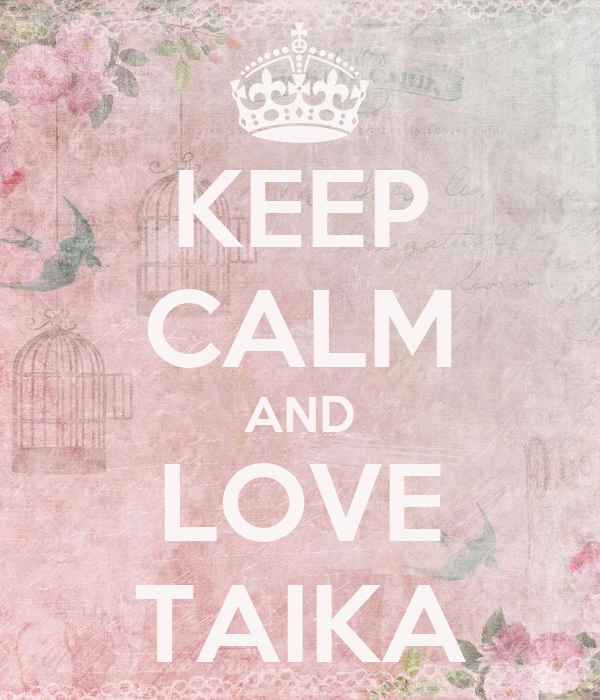 KEEP CALM AND LOVE TAIKA