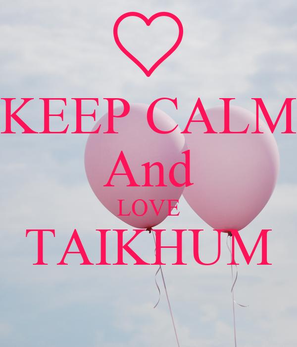 KEEP CALM And LOVE TAIKHUM
