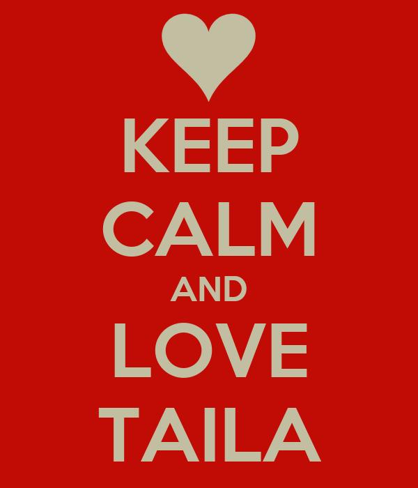 KEEP CALM AND LOVE TAILA