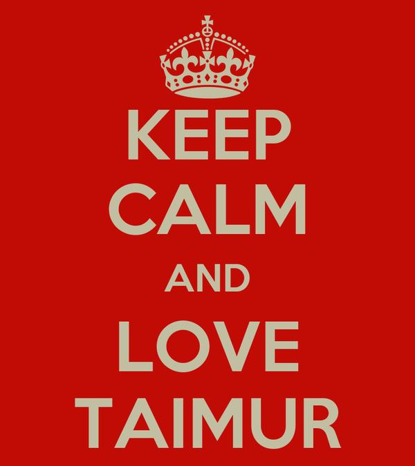 KEEP CALM AND LOVE TAIMUR
