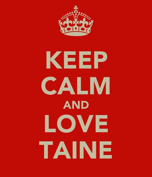 KEEP CALM AND LOVE TAINE