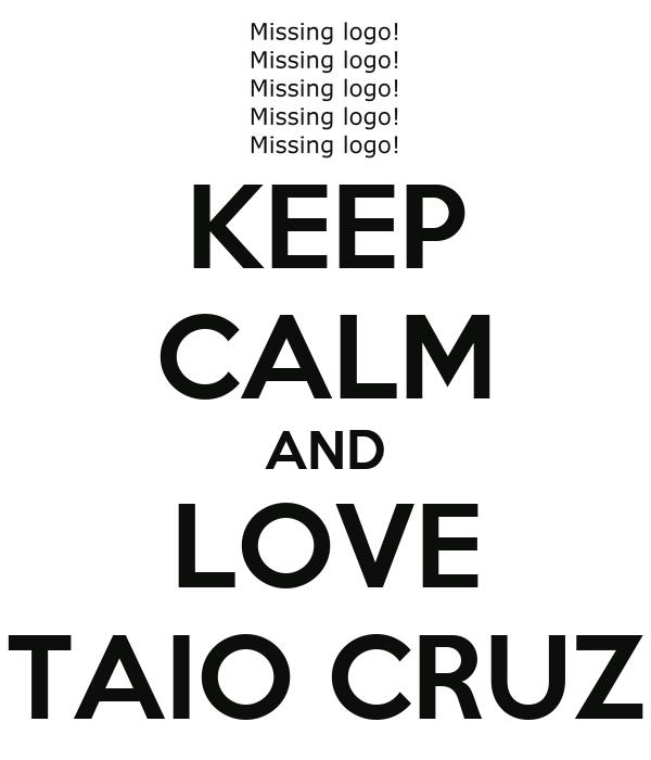 KEEP CALM AND LOVE TAIO CRUZ