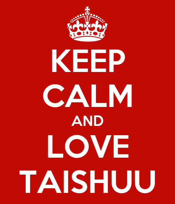 KEEP CALM AND LOVE TAISHUU