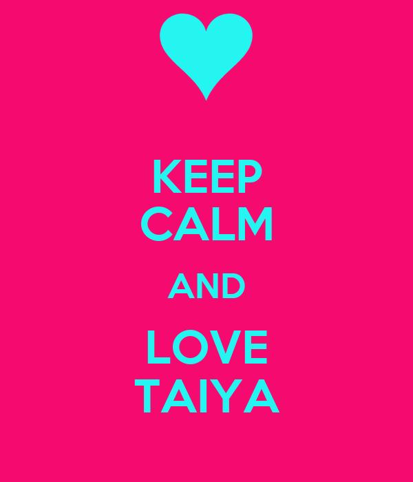 KEEP CALM AND LOVE TAIYA