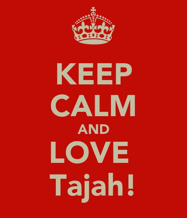 KEEP CALM AND LOVE♥ Tajah!