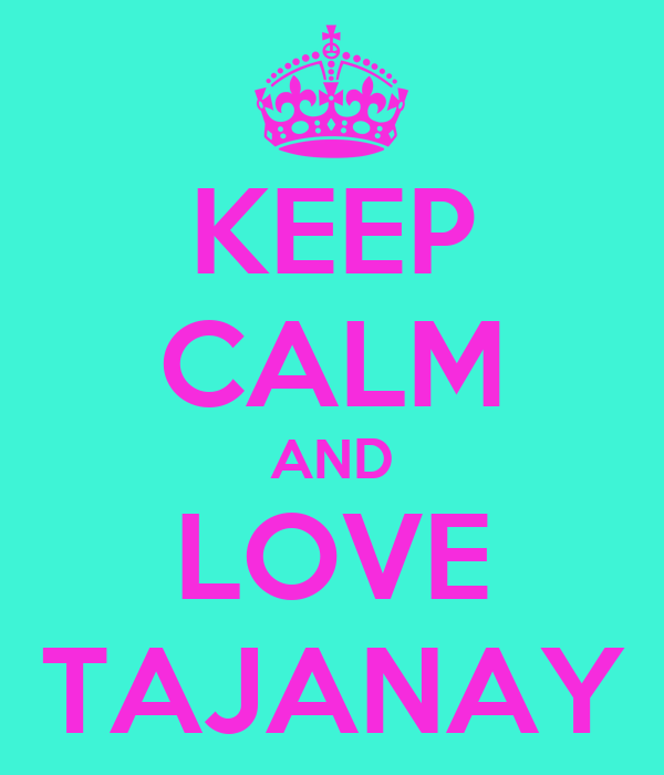 KEEP CALM AND LOVE TAJANAY