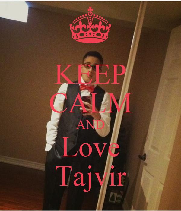 KEEP CALM AND Love Tajvir