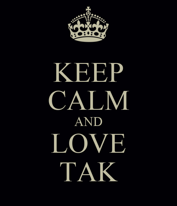 KEEP CALM AND LOVE TAK