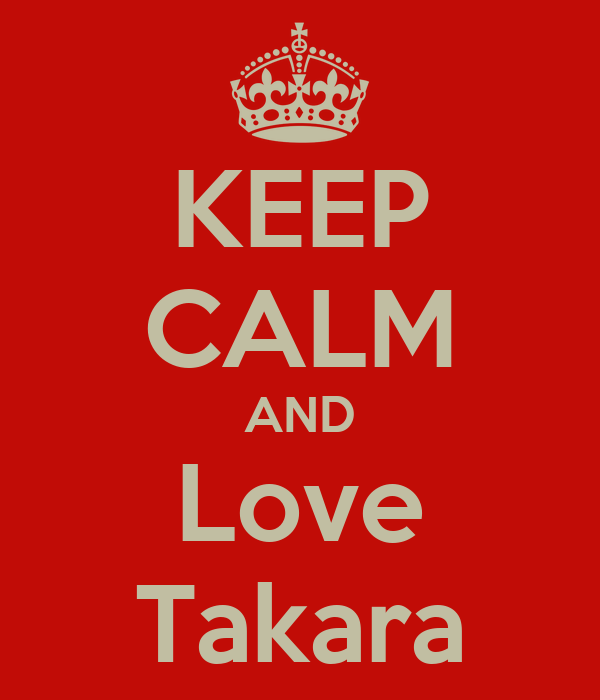 KEEP CALM AND Love Takara