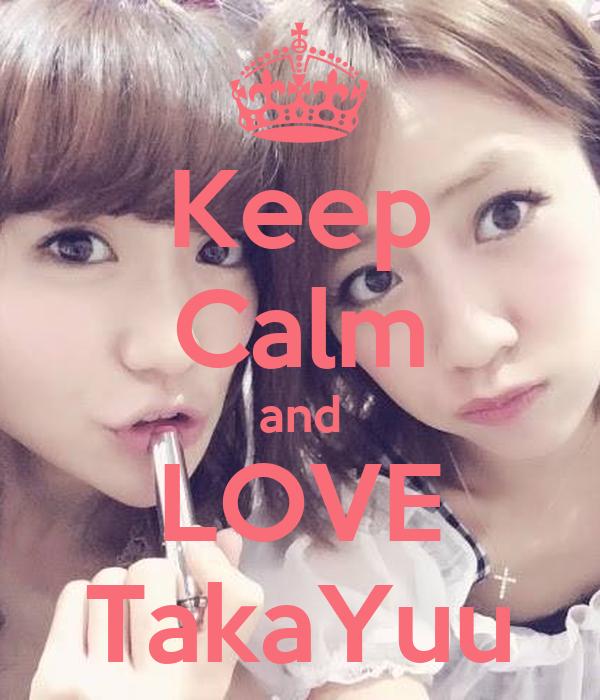 Keep Calm and LOVE TakaYuu