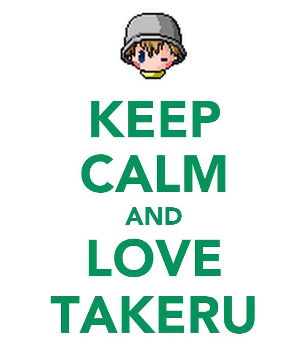 KEEP CALM AND LOVE TAKERU