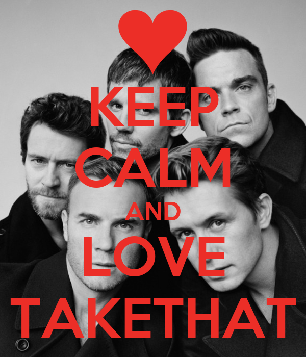 KEEP CALM AND LOVE TAKETHAT