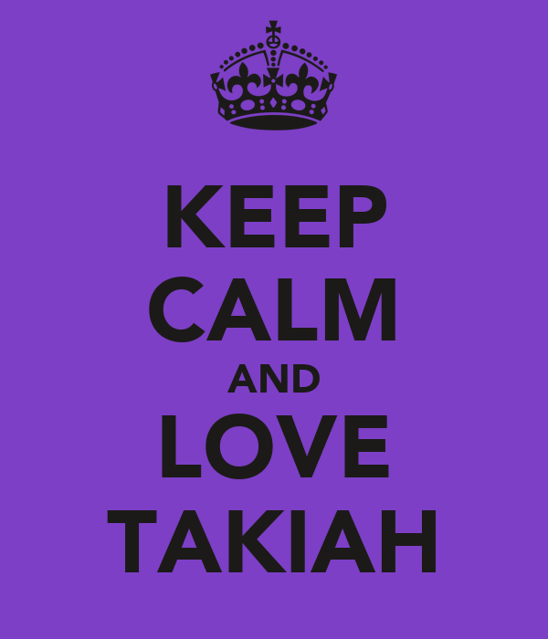 KEEP CALM AND LOVE TAKIAH